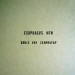 Chris von Szombathy: Esophagus Now